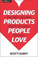 Designing Products People Love : How Great Designers Create Successful...