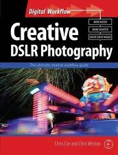 Creative DSLR Photography: The ultimate creative workflow guide (Digital Workflo