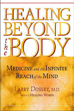 Healing Beyond the Body: Medicine and the Infinite Reach of the Mind by Larry...