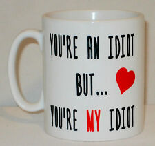You're An Idiot But Youre My Idiot Mug Can Personalise Love Girl Boy Friend Gift