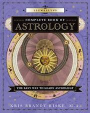 Llewellyn's Complete Book: Llewellyn's Complete Book of Astrology : The Easy...