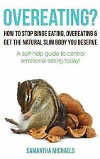 Overeating? : How to Stop Binge Eating, Overeating and Get the Natural Slim...