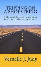 Tripping on a Shoestring : Affordable Van Camping for the Solo Adventurer by...