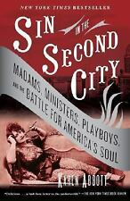 Sin in the Second City : Madams, Ministers, Playboys, and the Battle for...
