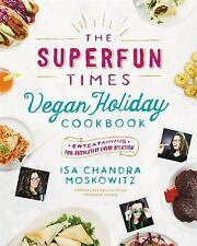 The Superfun Times Vegan Holiday Cookbook : Entertaining for Absolutely Every...
