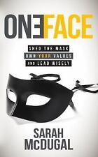 One Face : Shed the Mask, Own Your Values, and Lead Wisely by  (FREE 2DAY SHIP)