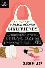 The One Year Book of Inspiration for Girlfriends : Juggling Not-So-Perfect,...