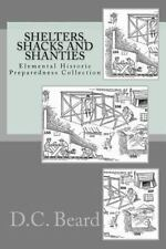 Shelters,Shacks and Shanties (Elemental Historic Preparedness Collection) by...