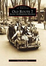 Old Route 7:   Along the Berkshire Highway   (MA)   (Images  of  America) by Ga