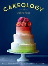 Cakeology : Over 20 Sensational Step-By-Step Cake Decorating Projects by J. Sear
