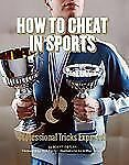 How to Cheat in Sports : Professional Tricks Exposed! by Scott Ostler (2008)