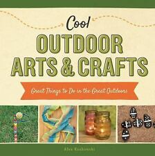 Cool Outdoor Arts and Crafts : Great Things to Do in the Great Outdoors by...