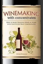 Winemaking with Concentrates : How to Make Delicious Wines at Home with...
