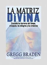 La Matriz Divina: Cruzando las barreras del tiempo, el espacio, los-ExLibrary