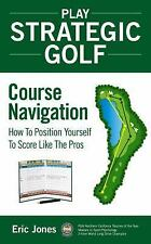 Play Strategic Golf : How to Position Yourself to Score Like the Pros: Course...