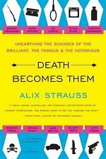 Death Becomes Them: Unearthing the Suicides of the Brilliant, the Famous New
