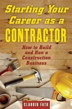 Starting Your Career As a Contractor : How to Build and Run a Construction...