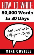 How to Write 50,000 Words in 30 Days : And Survive to Tell Your Story! by...