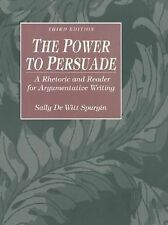 Power to Persuade, The: A Rhetoric and Reader for Argumentative Writing