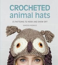 Crocheted Animal Hats : 15 Projects to Keep You Warm and Toasty by Vanessa...