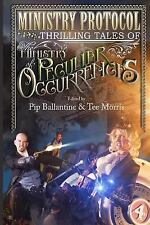 Ministry Protocol : Thrilling Tales of the Ministry of Peculiar Occurrences...