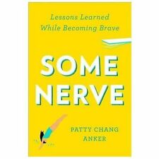 Some Nerve :Lessons Learned While Becoming Brave by Patty Anker 1st ED./ Prnt HC
