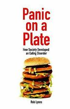Societas: Panic on a Plate : How Society Developed and Eating Disorder by Rob...