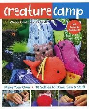Creature Camp : Make Your Own 18 Softies to Draw, Sew & Stuff by Wendi Gratz a