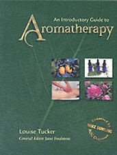 An Introductory Guide to Aromatherapy, Louise Tucker
