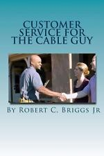Customer Service for the Cable Guy by Robert Briggs (2013, Paperback)