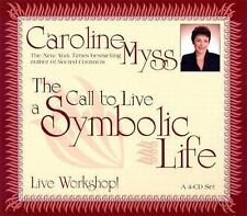 Myss, Caroline .. The Call To Live A Symbolic Life