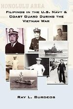 Filipinos in the U. S. Navy and Coast Guard During the Vietnam War by Ray L....