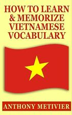 NEW How to Learn and Memorize Vietnamese Vocabulary by Anthony Metivier Paperbac