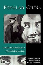 Popular China : Unofficial Culture in a Globalizing Society by Richard P....