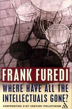 Furedi, Frank WHERE HAVE ALL THE INTELLECTUALS GONE? CONFRONTING 21ST CENTURY PH
