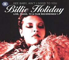 Billie Holiday Gee Baby Ain't I Good To You-Live Radio TV &Film Recs.CD NEW Jazz