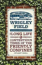 Wrigley Field : The Long Life and Contentious Times of the Friendly Confines...