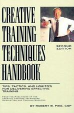 Creating Training Techniques Handbook : Tips, Tactics and How-To's from Deliver…