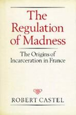 The Regulation of Madness: The Origins of Incarceration in France (Medicine and