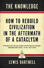 The Knowledge : How to Rebuild Civilization in the Aftermath of a Cataclysm...