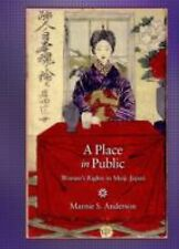 A Place in Public: Women's Rights in Meiji Japan (Harvard East Asian Monographs)