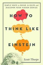 How to Think Like Einstein : Simple Ways to Break the Rules and Discover Your...