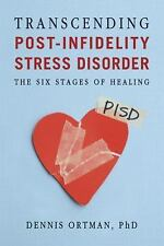 Transcending Post-infidelity Stress Disorder PISD: The Six Stages of Healing