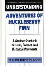 Understanding Adventures of Huckleberry Finn: A Student Casebook to Issues, Sour