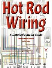 Hot Rod Wiring : A Detailed How-To Guide by Dennis Overholser (2011, Paperback)