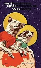 Soviet Space Dogs by Olesya Turkina and Inna Cannon (2014, Hardcover /...
