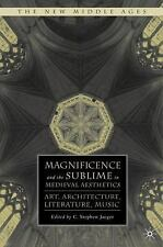 Magnificence and the Sublime in Medieval Aesthetics : Art, Architecture,...
