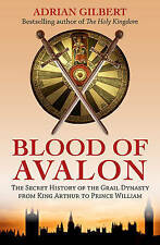 Blood of Avalon Secret History of the Grail Dynasty from King Arthur by Gilbert