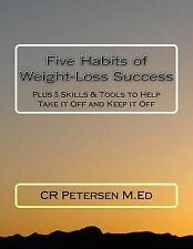 Five Habits of Weight-Loss Success: Plus 5 Skills & Tools to Help Take it Off an