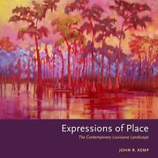 Expressions of Place : The Contemporary Louisiana Landscape by John R. Kemp...
